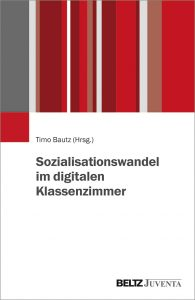 Bautz: Sozialisationswandel im digitalen Klassenzimmer
